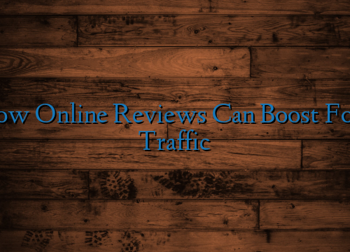 How Online Reviews Can Boost Foot Traffic